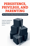 cover of Persistence, Privilege and Parenting: The Comparative Study of Intergenerational Mobility
