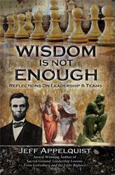Cover of book Wisdom Is Not Enough: Reflections on Leadership & Teams